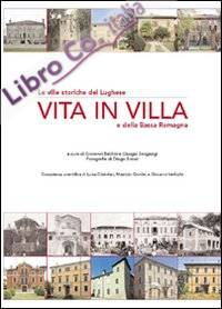Vita in villa. Le ville storiche del lughese e della bassa Romagna. Ediz. illustrata