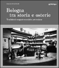 Bologna tra storia e osterie. Viaggio nelle tradizioni enogastronomiche petroniane.