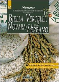 Biella, Vercelli, Novara e il Verbano. Piemonte: il Territorio, la Cucina, le Tradizioni. Vol. 12.