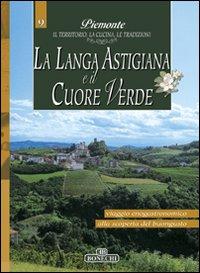 La Langa Astigiana e il Cuore Verde. Piemonte: il Territorio, la Cucina, le Tradizioni. Vol. 9