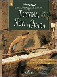Tortona, Novi e Ovada. Piemonte: il Territorio, la Cucina, le Tradizioni. Vol. 8