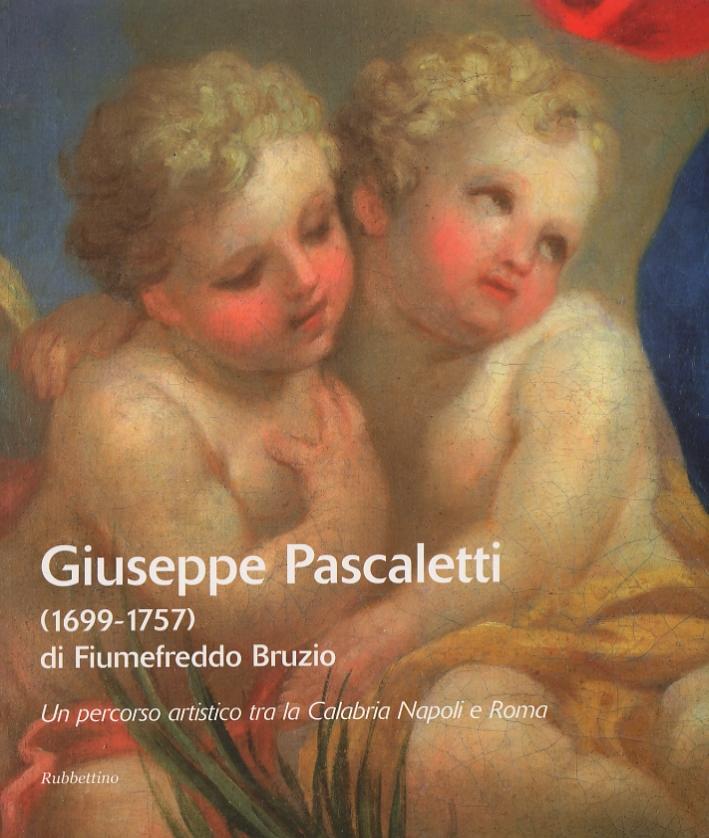Giuseppe Pascaletti di Fiumefreddo Bruzio (1699-1757). Un Percorso Artistico tra la Calabria, Napoli e Roma
