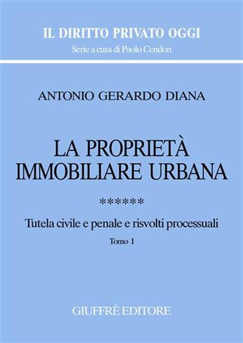 La proprietà immobiliare urbana. Vol. 6: Tutela civile e penale e risvolti processuali