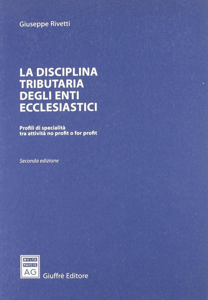 La disciplina tributaria degli enti ecclesiastici. Profili di specialità tra attività no profit o for profit