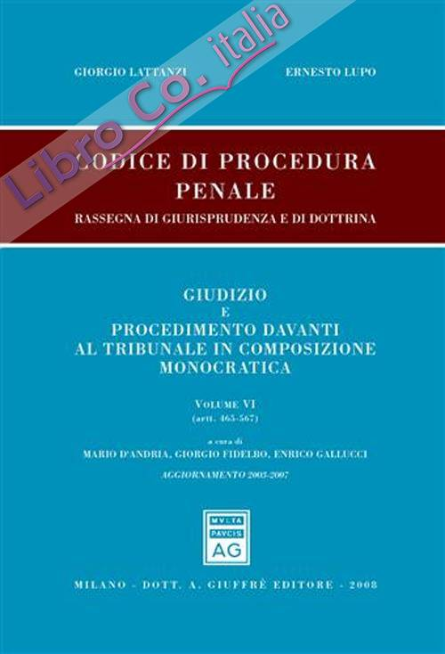 Codice di procedura penale. Rassegna di giurisprudenza e di dottrina. Vol. 6: Artt. 465-567