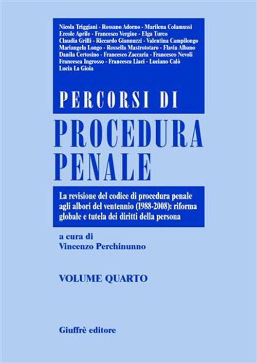 Percorsi di procedura penale. Vol. 4: La revisione del Codice di procedura penale agli albori del ventennio (1988-2008): riforma globale e tutela dei diritti della persona