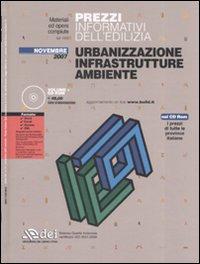 Prezzi informativi dell'edilizia. Urbanizzazione, infrastrutture, ambiente. Con CD-ROM