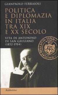 Politica e diplomazia in Italia tra XIX e XX secolo. Vita di Antonino di San Giuliano (1952-1914)