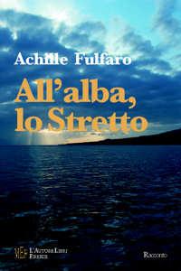 All'alba, lo Stretto. Una storia di emigrazione italiana