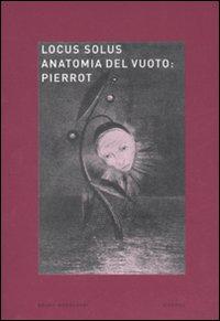 Locus solus. Ediz. illustrata. Vol. 6: Anatomia del vuoto: Pierrot