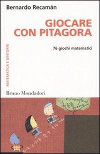 Giocare con Pitagora. 76 giochi matematici