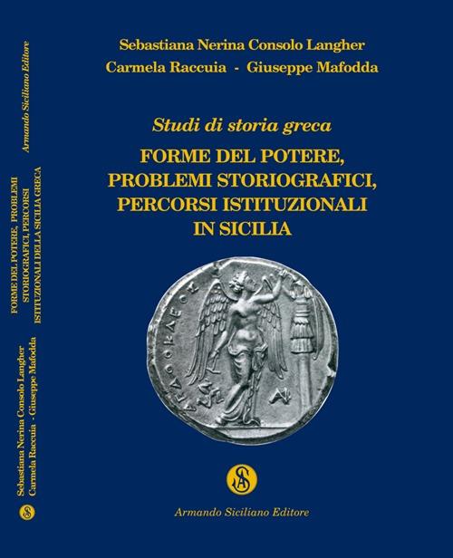 Studi di storia greca. Forme del potere, problemi storiografici, percorsi istituzionali della Sicilia