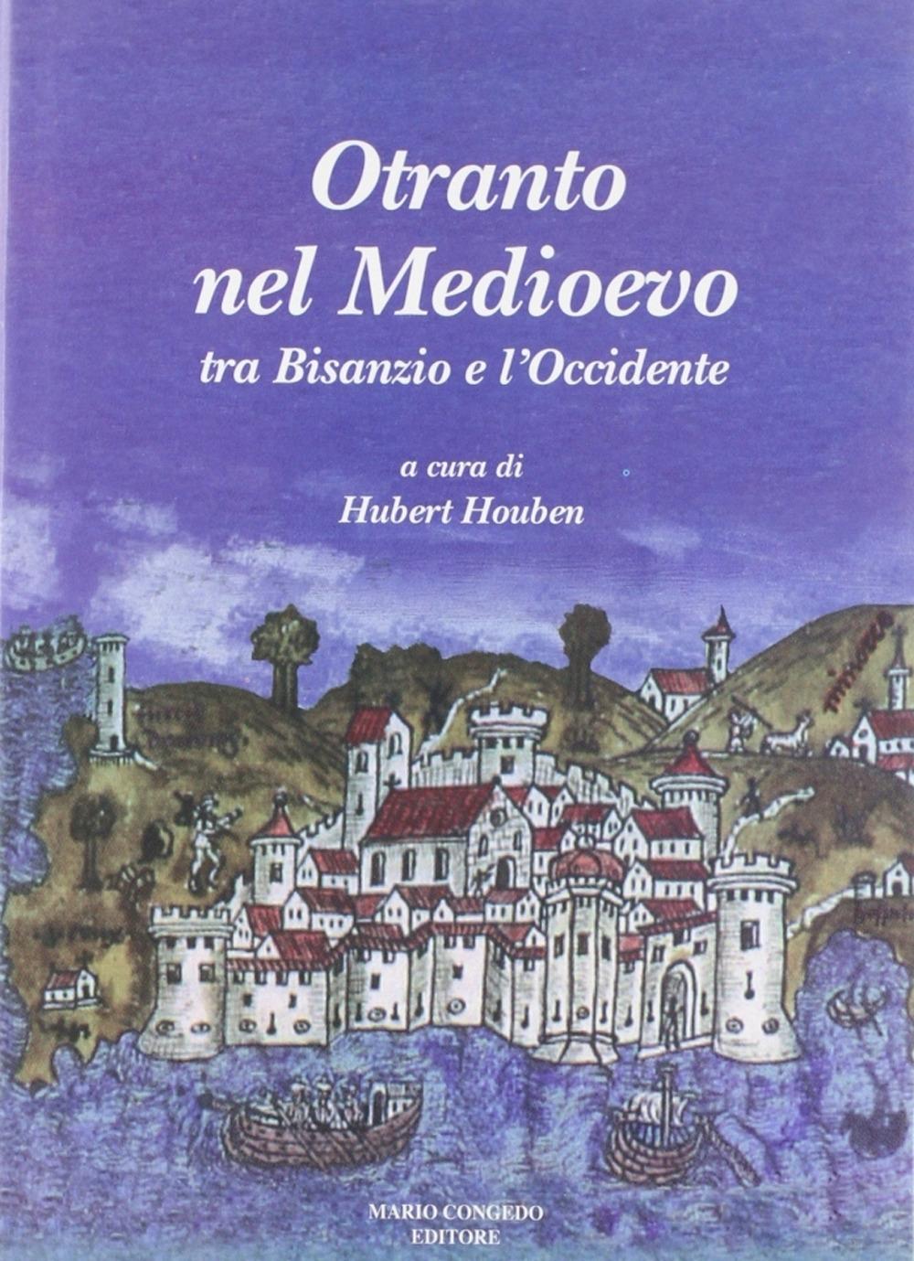 Otranto nel Medioevo. Tra Bisanzio e l'Occidente. Ediz. illustrata
