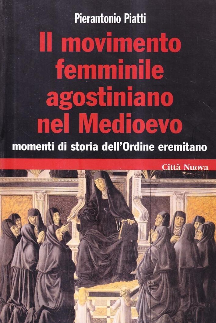 Il movimento femminile agostiniano nel medioevo. Momenti di storia dell'ordine eremitano