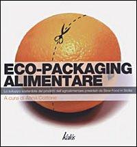 Eco-Packaging alimentare. Lo sviluppo sostenibile dei prodotti dell'agroalimentare presidiati da Slow Food Sicilia