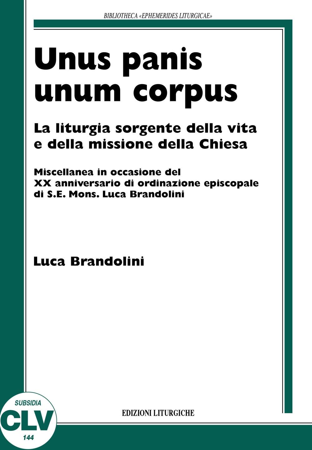 Unis panis unum corpus. La liturgia sorgente della vita e della missione della chiesa