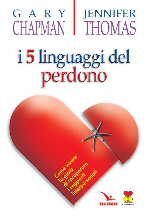 I cinque linguaggi del perdono. Come vivere la gioia di recuperare i rapporti interpersonali