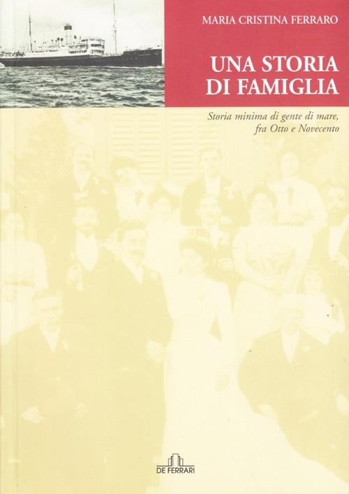 Una storia di famiglia. Storia minima di gente di mare fra otto e novecento