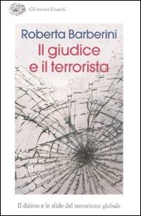 Il giudice e il terrorista. Il diritto e le sfide del terrorismo globale.