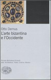 L'arte bizantina e l'Occidente. Ediz. illustrata
