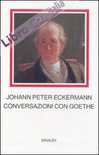 Conversazioni con Goethe negli ultimi anni della sua vita.