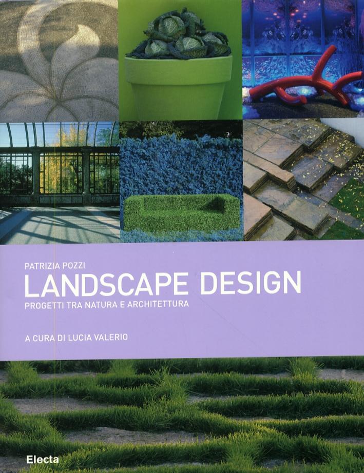 Landscape design. Progetti tra natura e architettura.