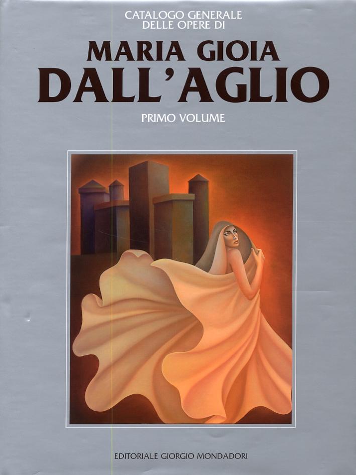 Catalogo generale delle opere di Maria Gioia Dall'Aglio. Primo volume.