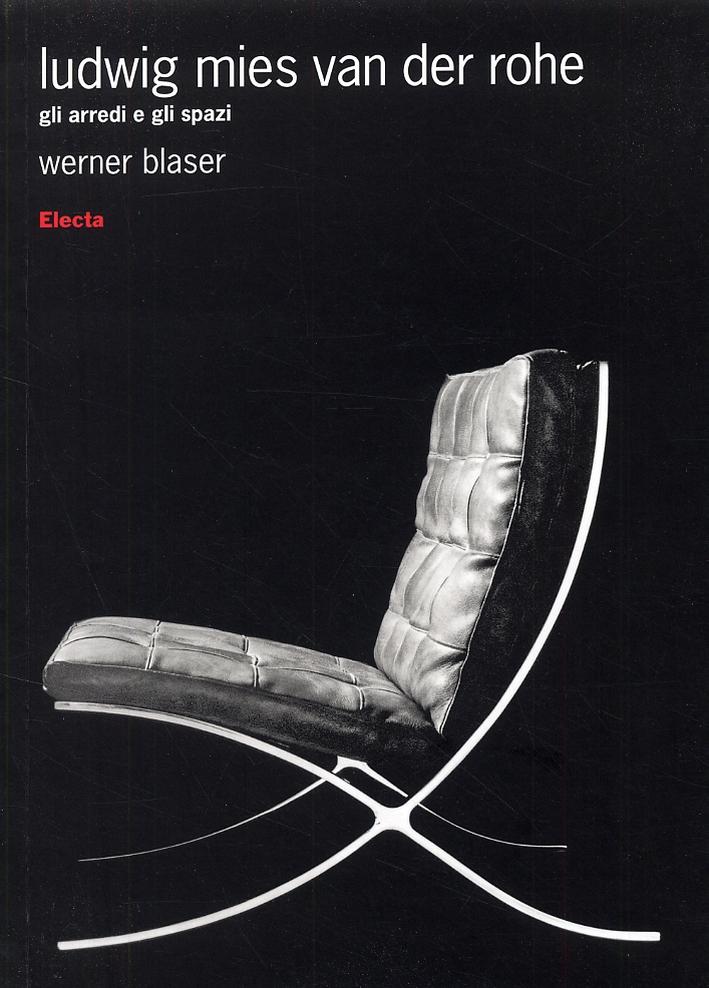 Ludwig Mies van der Rohe. Gli arredi e gli spazi.