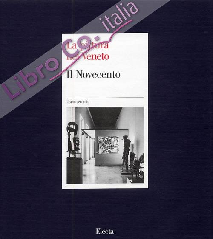La pittura nel Veneto. Il Novecento. Tomo secondo