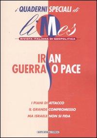Iran, guerra o pace. I quaderni speciali di Limes. Rivista italiana di geopolitica
