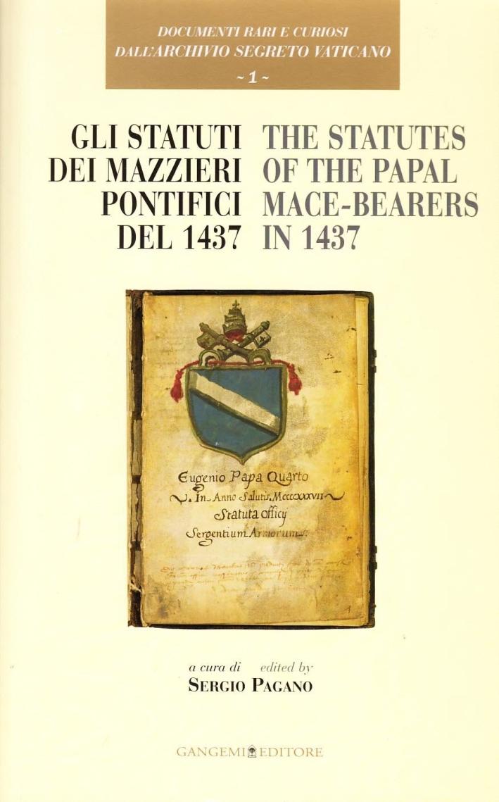 Documenti rari e curiosi dell'Archivio Segreto Vaticano. Vol. 1: Gli statuti dei mazzieri pontifici del 1437-The statutes of the papal mace-bearers in 1437