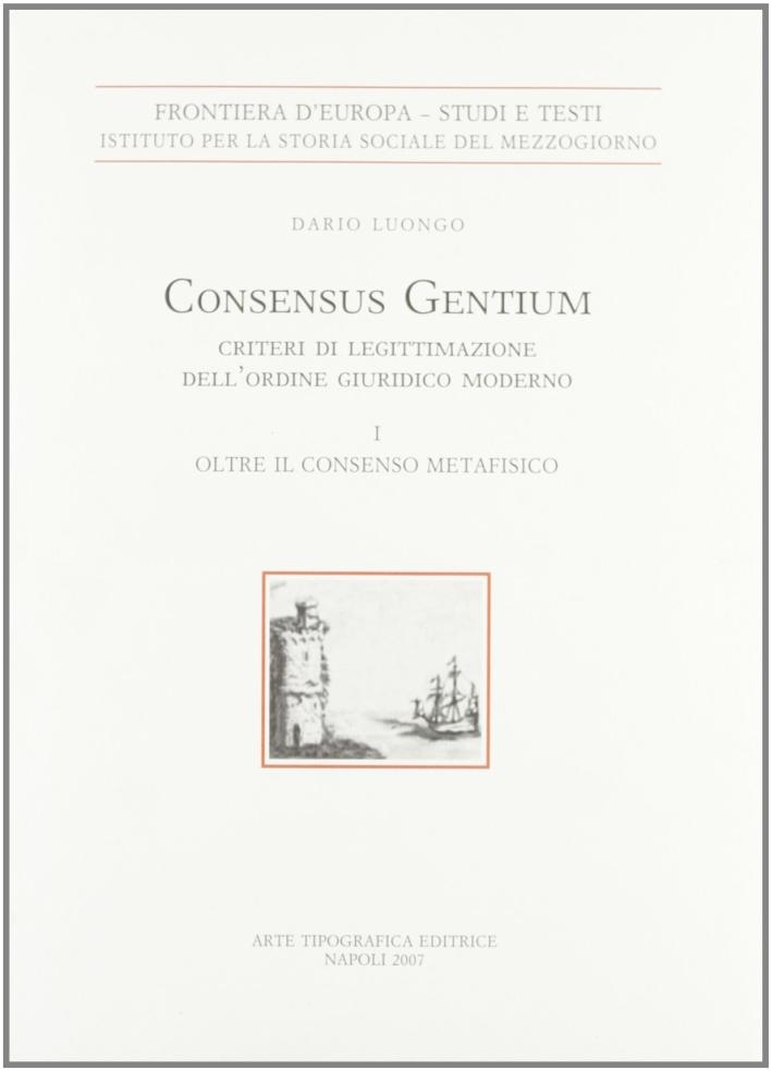 Consensus gentium. Criteri di legittimazione dell'ordine giuridico moderno. Vol. 1: