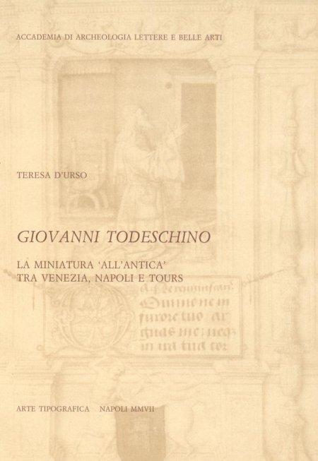 Giovanni Todeschino. La miniatura all'antica tra Venezia, Napoli e Tours. Ediz. illustrata
