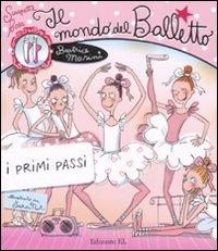 Il mondo del balletto. I primi passi. Scarpette rosa. Ediz. illustrata