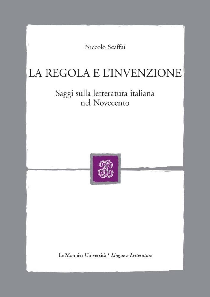 La regola e l'invenzione. Saggi sulla letteratura italiana nel Novecento.