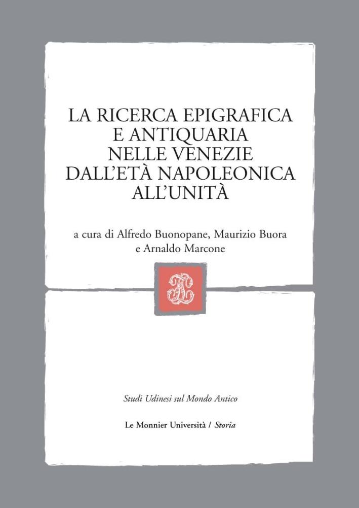 La ricerca epigrafica e antiquaria nelle Venezie dall'età napoleonica all'Unità.