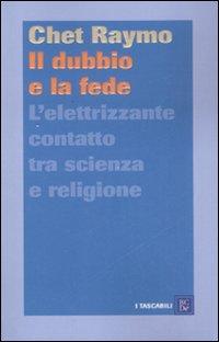 Il dubbio e la fede. L'elettrizzante contatto tra scienza e religione