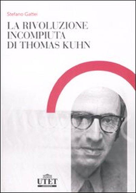 La rivoluzione incompiuta di Thomas Kuhn. La tesi dell'incommensurabilità e l'eredità del neopositivismo.
