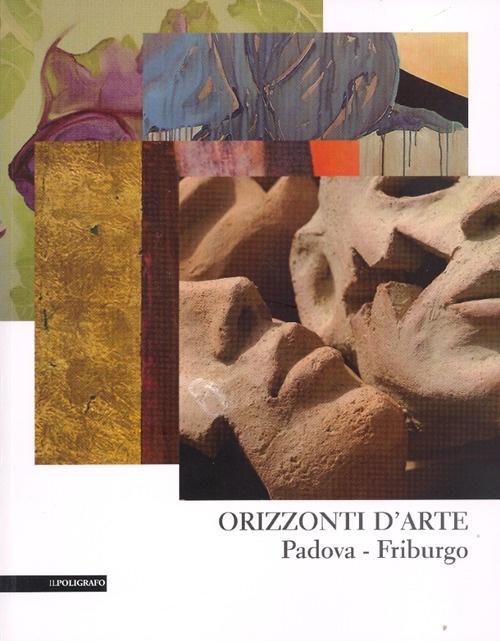 Orizzonti d'arte. Padova-Friburgo.