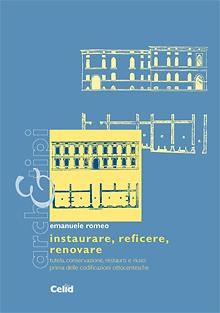 Instaurare, reficere, renovare. Tutela, conservazione, restauro e riuso prima delle codificazioni ottocentesche.