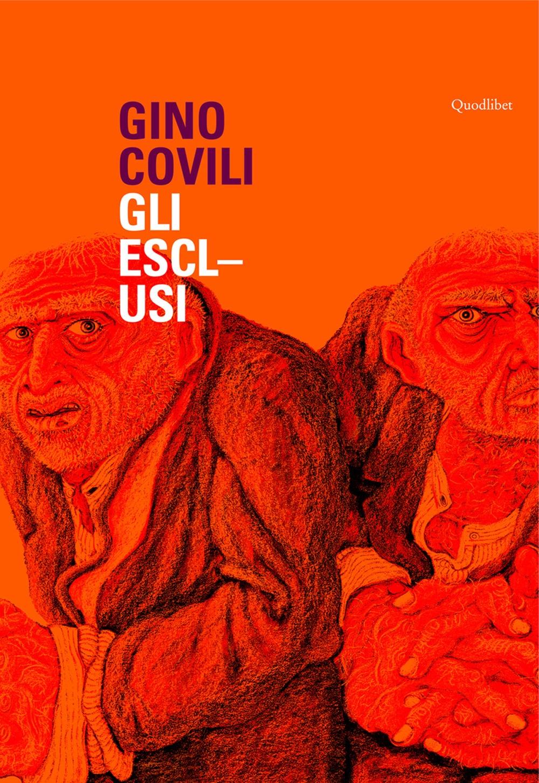 Gino Covili. Gli esclusi. Catalogo della mostra (Caserta, 3 novembre 2007-6 gennaio 2008). Ediz. illustrata