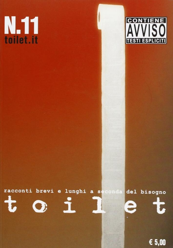 Toilet. Racconti brevi e lunghi a seconda del bisogno. Vol. 11