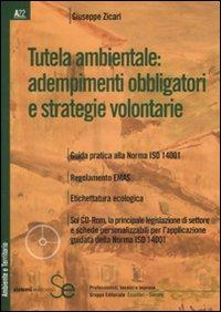 Tutela ambientale: adempimenti obbligatori e strategie volontarie. Con CD-ROM.