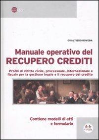Manuale operativo del recupero crediti. Profili di diritto civile, processuale, internazionale e fiscale per la questione legale e il recupero del credito.