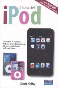 Il libro dell'iPod. I modelli, le funzioni di base e quelle avanzate, gli accessori, iTunes e iTunes store