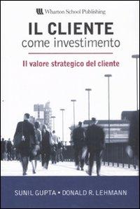 Il cliente come investimento. Il valore strategico del cliente
