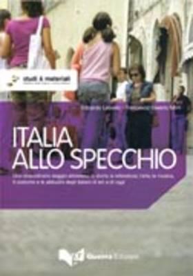 Italia allo specchio. Uno straordinario viaggio attraverso la storia, la letteratura, l'arte, la musica, il costume e le abitudini degli italiani di ieri e di oggi