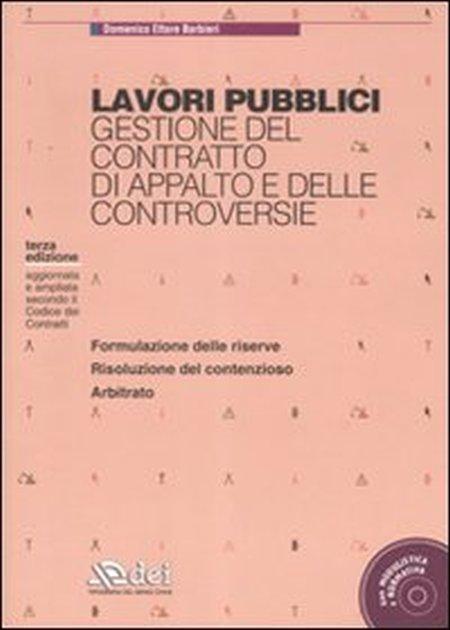 Lavori pubblici. Gestione del contratto di appalto e delle controversie. Con CD-ROM