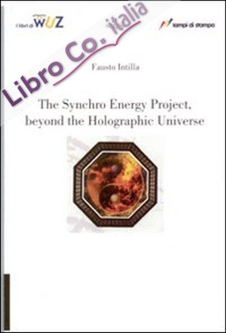 The synchro energy project, beyond the holographic universe