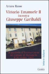 Vittorio Emanuele II Incontra Giuseppe Garibaldi al Quadrivio di Taverna Catena nel Comune di Marzanello